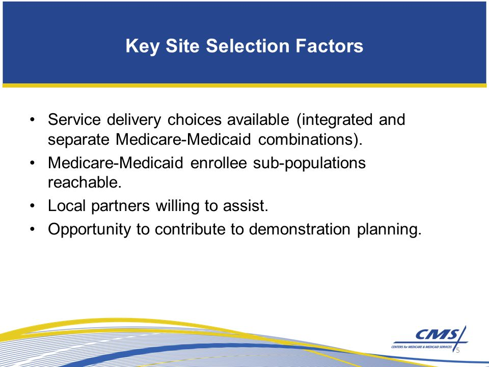 Key Site Selection Factors Service delivery choices available (integrated and separate Medicare-Medicaid combinations).