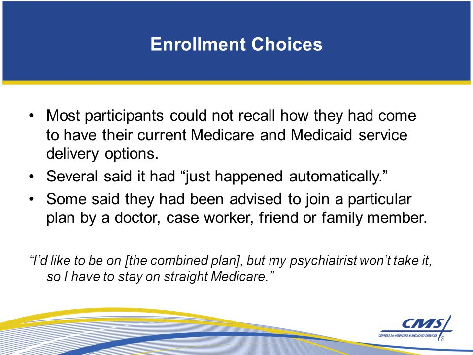 Enrollment Choices Most participants could not recall how they had come to have their current Medicare and Medicaid service delivery options.