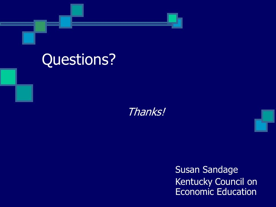 Questions? Thanks! Susan Sandage Kentucky Council on Economic Education