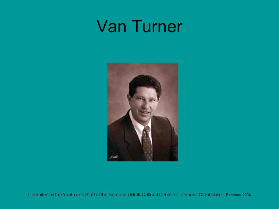 Compiled by the Youth and Staff of the Sorenson Multi-Cultural Centers Computer Clubhouse - February 2004 Van Turner
