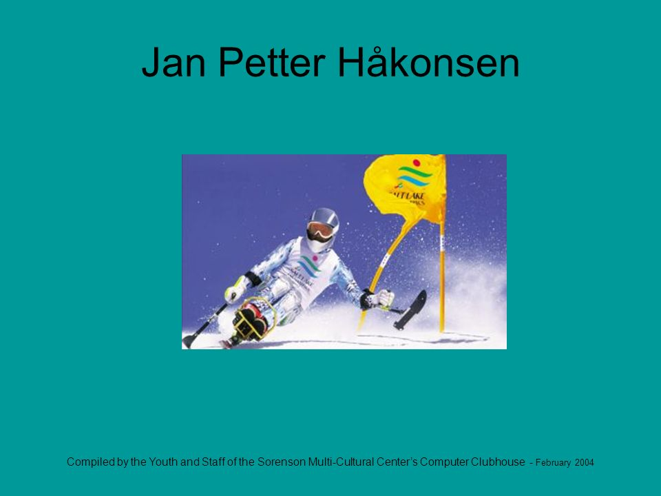Compiled by the Youth and Staff of the Sorenson Multi-Cultural Centers Computer Clubhouse - February 2004 Jan Petter Håkonsen