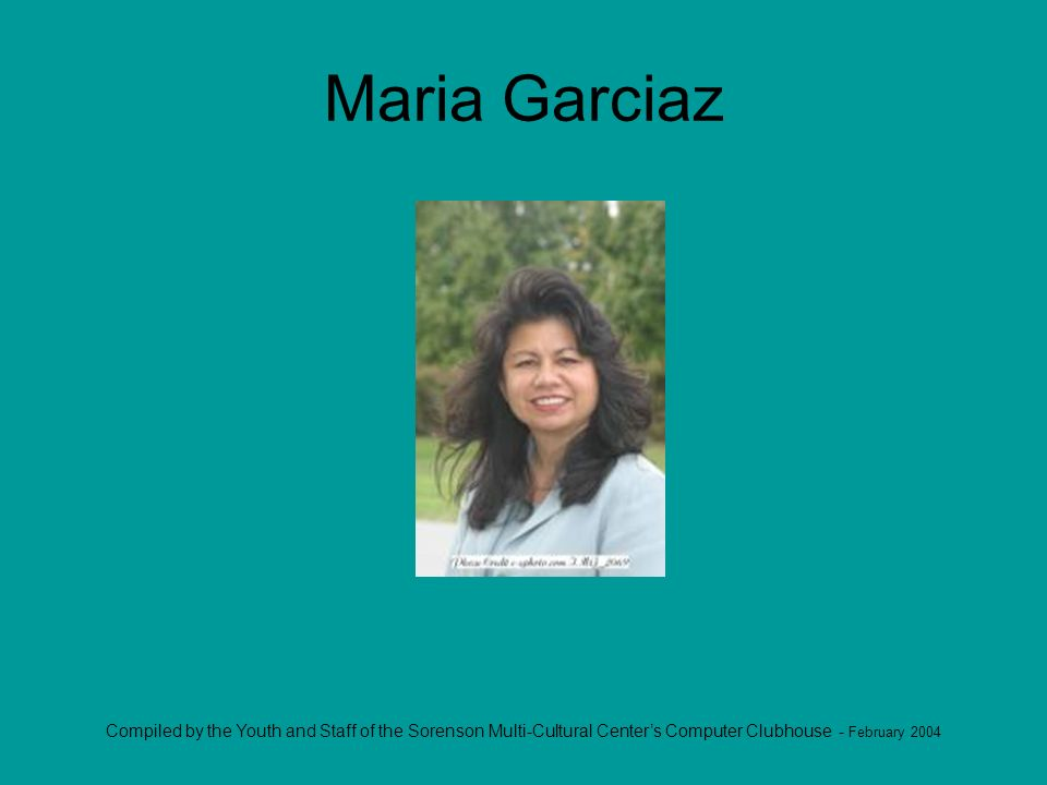 Compiled by the Youth and Staff of the Sorenson Multi-Cultural Centers Computer Clubhouse - February 2004 Maria Garciaz
