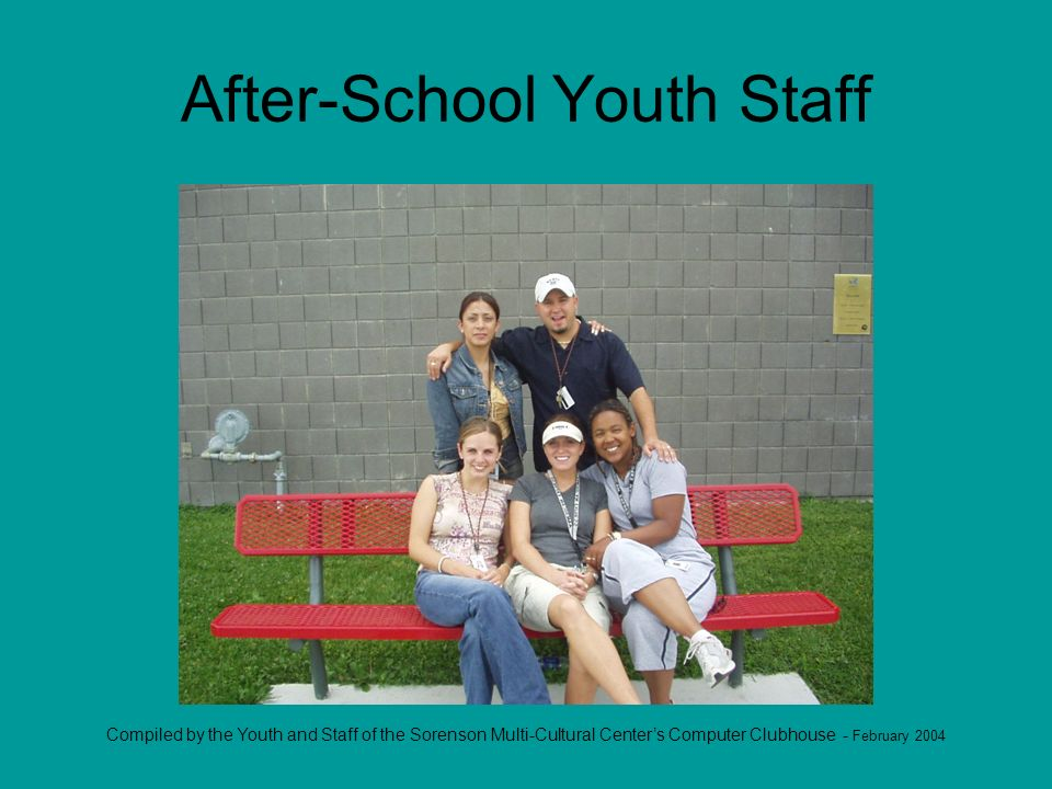 Compiled by the Youth and Staff of the Sorenson Multi-Cultural Centers Computer Clubhouse - February 2004 After-School Youth Staff