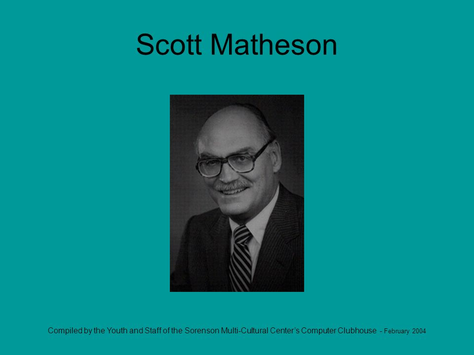 Compiled by the Youth and Staff of the Sorenson Multi-Cultural Centers Computer Clubhouse - February 2004 Scott Matheson