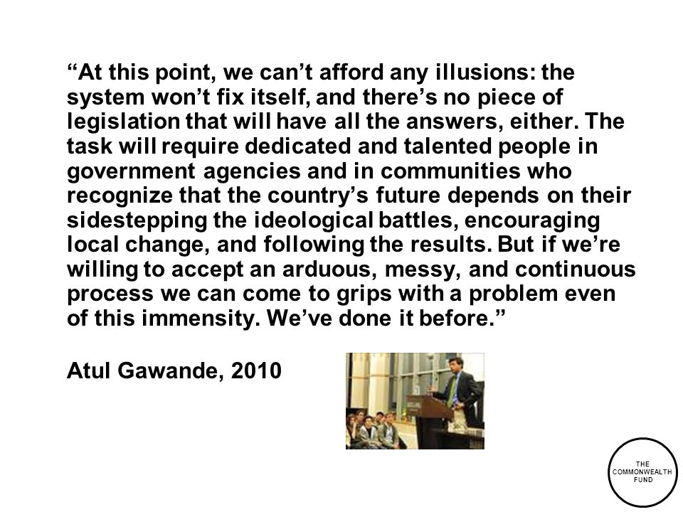 THE COMMONWEALTH FUND At this point, we cant afford any illusions: the system wont fix itself, and theres no piece of legislation that will have all the answers, either.