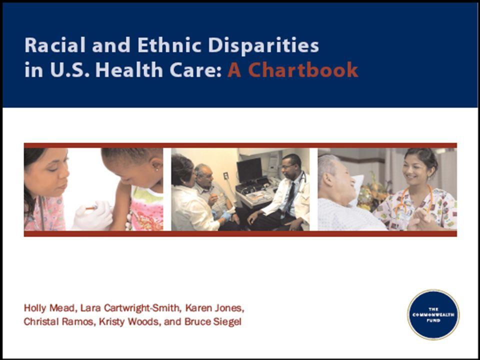 THE COMMONWEALTH FUND 2 Purpose The goal of this chartbook is to create an easily accessible resource that can help policy makers, teachers, researchers, and practitioners begin to understand disparities in their communities and to formulate solutions.