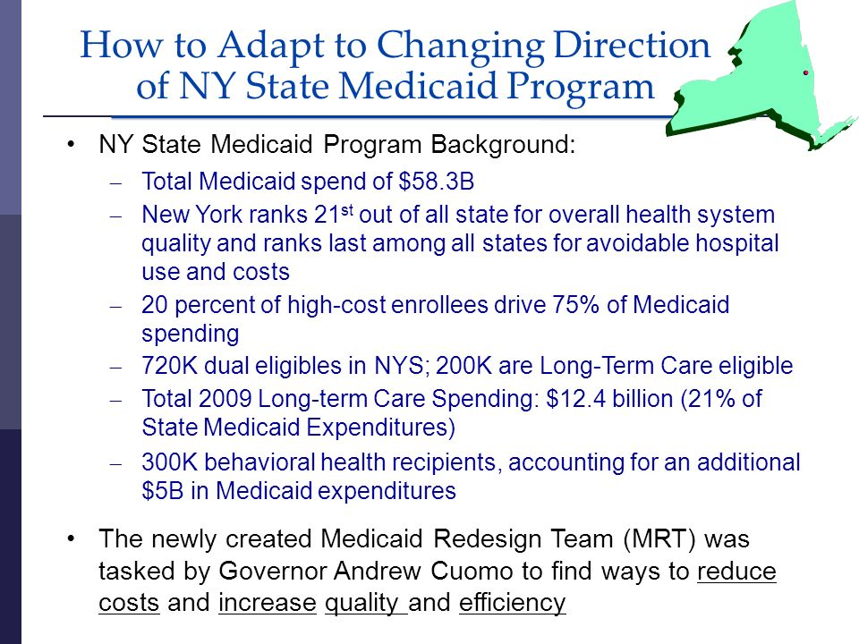 How to Adapt to Changing Direction of NY State Medicaid Program NY State Medicaid Program Background: Total Medicaid spend of $58.3B New York ranks 21