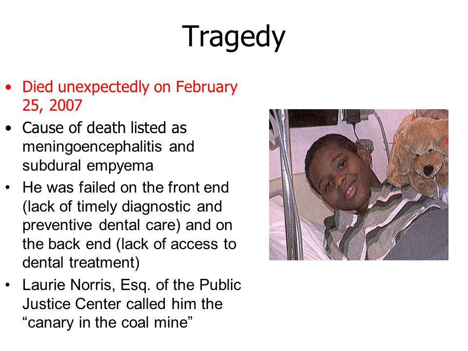 Tragedy Died unexpectedly on February 25, 2007 Cause of death listed as meningoencephalitis and subdural empyema He was failed on the front end (lack