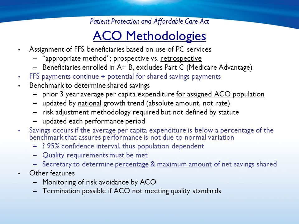 Patient Protection and Affordable Care Act ACO Methodologies Assignment of FFS beneficiaries based on use of PC services – appropriate method; prospective vs.