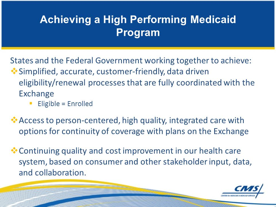 Achieving a High Performing Medicaid Program States and the Federal Government working together to achieve: Simplified, accurate, customer-friendly, d