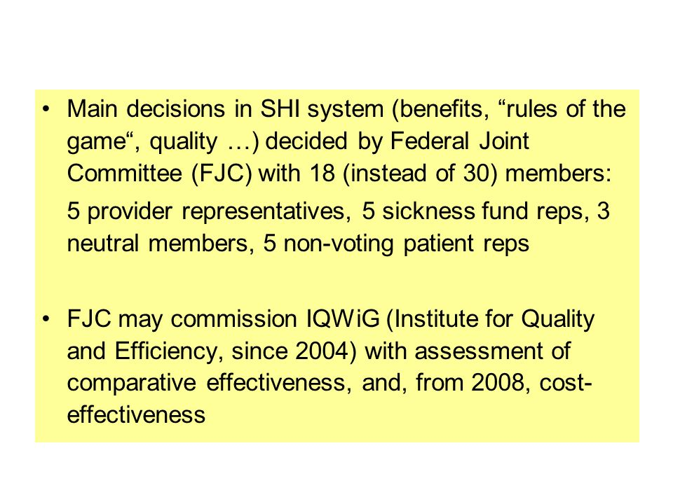 Main decisions in SHI system (benefits, rules of the game, quality …) decided by Federal Joint Committee (FJC) with 18 (instead of 30) members: 5 prov