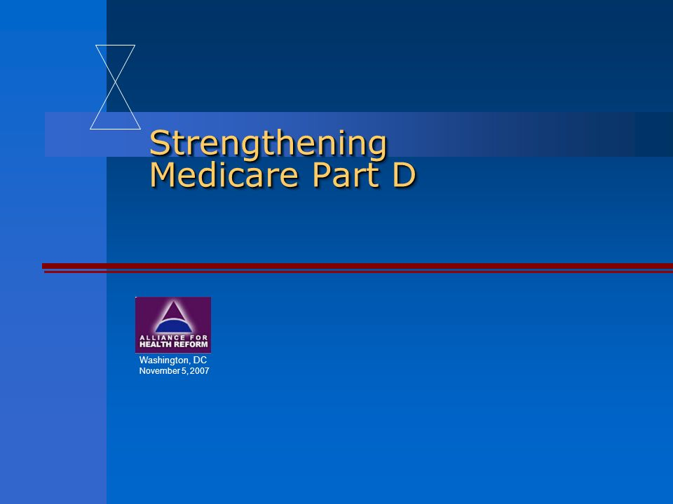 Strengthening Medicare Part D Washington, DC November 5, 2007
