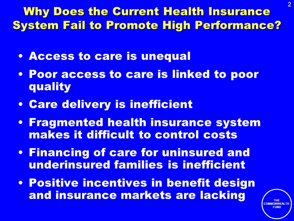 2 THE COMMONWEALTH FUND Why Does the Current Health Insurance System Fail to Promote High Performance.