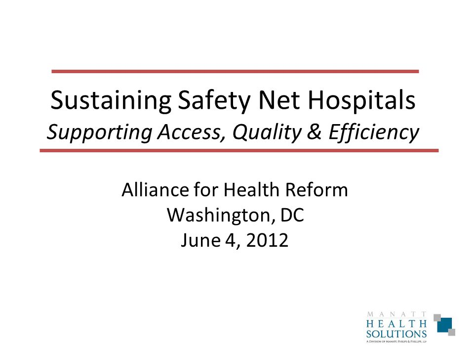 Sustaining Safety Net Hospitals Supporting Access, Quality & Efficiency Alliance for Health Reform Washington, DC June 4, 2012