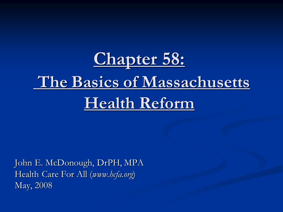 Chapter 58: The Basics of Massachusetts Health Reform John E.