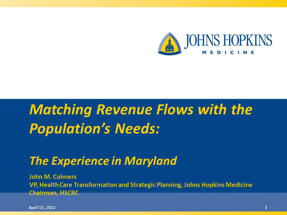 April 13, 2012 1 Matching Revenue Flows with the Populations Needs: The Experience in Maryland John M.