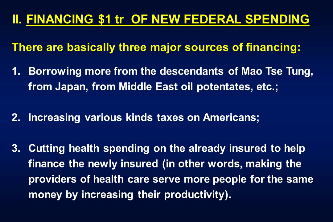 II. FINANCING $1 tr OF NEW FEDERAL SPENDING There are basically three major sources of financing: 1.Borrowing more from the descendants of Mao Tse Tun