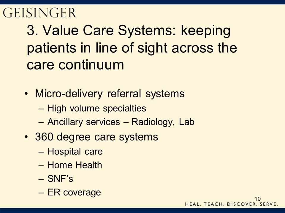 10 3. Value Care Systems: keeping patients in line of sight across the care continuum Micro-delivery referral systems –High volume specialties –Ancill
