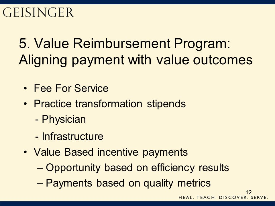 12 5. Value Reimbursement Program: Aligning payment with value outcomes Fee For Service Practice transformation stipends - Physician - Infrastructure