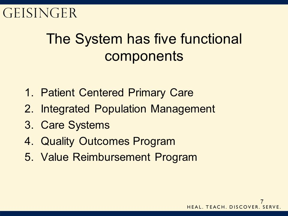 7 The System has five functional components 1.Patient Centered Primary Care 2.Integrated Population Management 3.Care Systems 4.Quality Outcomes Progr
