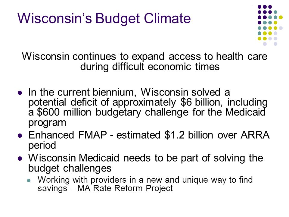 Wisconsins Budget Climate Wisconsin continues to expand access to health care during difficult economic times In the current biennium, Wisconsin solve