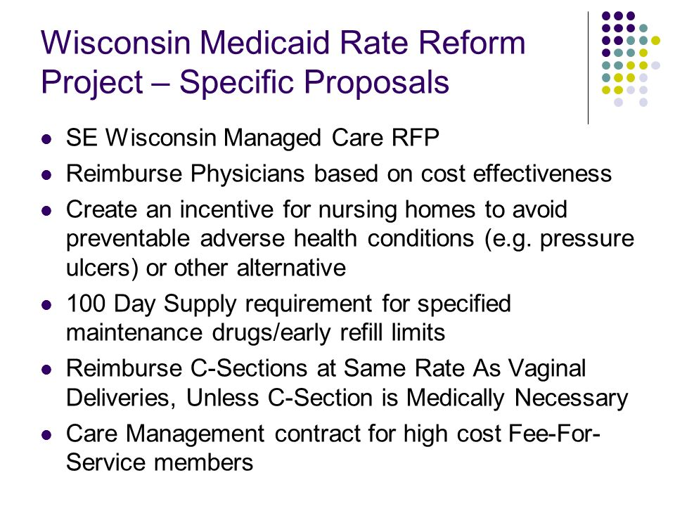 Wisconsin Medicaid Rate Reform Project – Specific Proposals SE Wisconsin Managed Care RFP Reimburse Physicians based on cost effectiveness Create an i