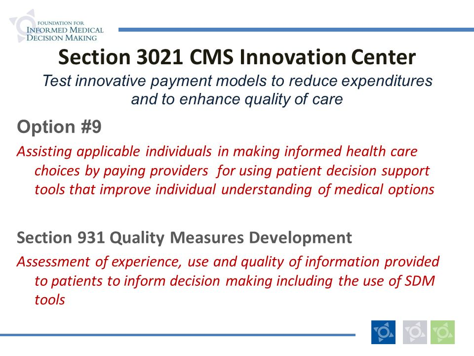 Section 3021 CMS Innovation Center Test innovative payment models to reduce expenditures and to enhance quality of care Option #9 Assisting applicable