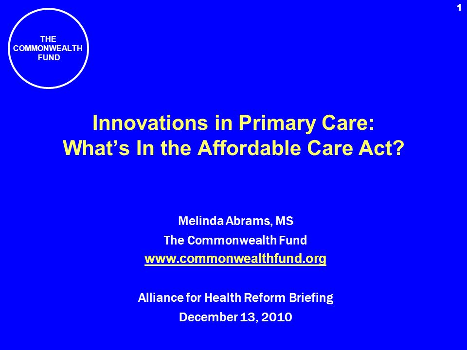 THE COMMONWEALTH FUND 1 Innovations in Primary Care: Whats In the Affordable Care Act.