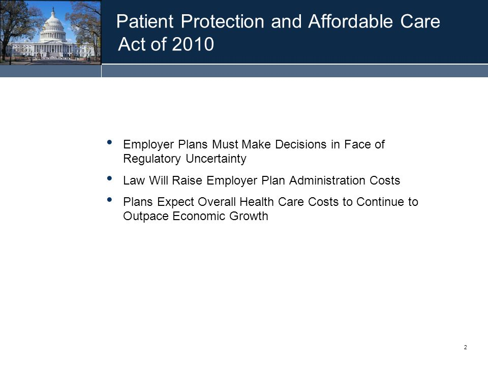2 Patient Protection and Affordable Care Act of 2010 Employer Plans Must Make Decisions in Face of Regulatory Uncertainty Law Will Raise Employer Plan