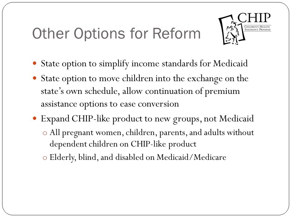 Other Options for Reform State option to simplify income standards for Medicaid State option to move children into the exchange on the states own sche