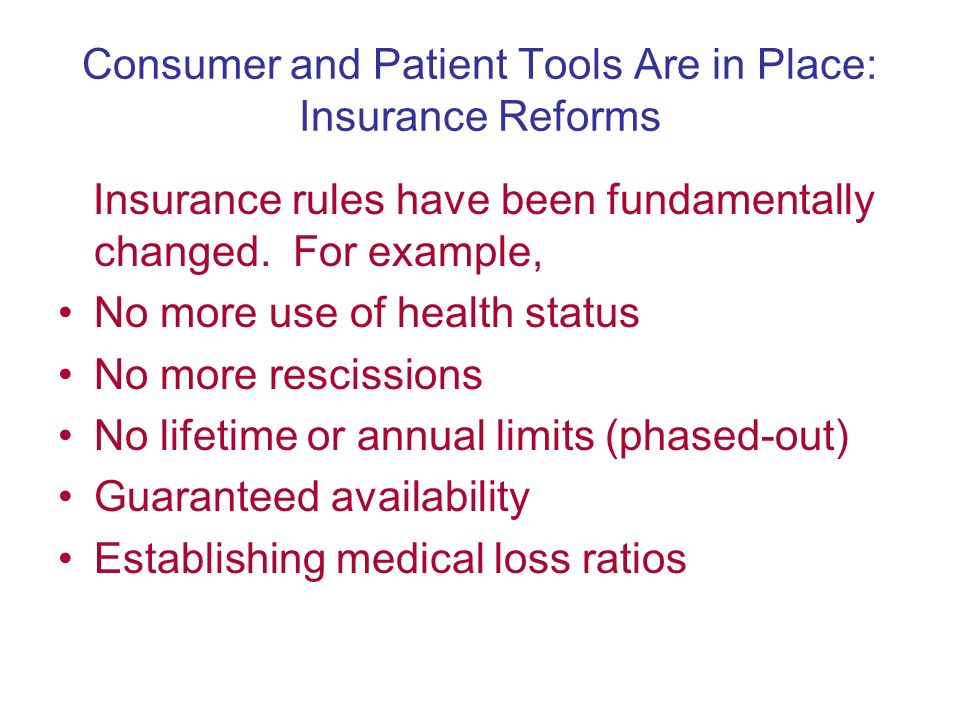 Consumer and Patient Tools Are in Place: Insurance Reforms Insurance rules have been fundamentally changed.