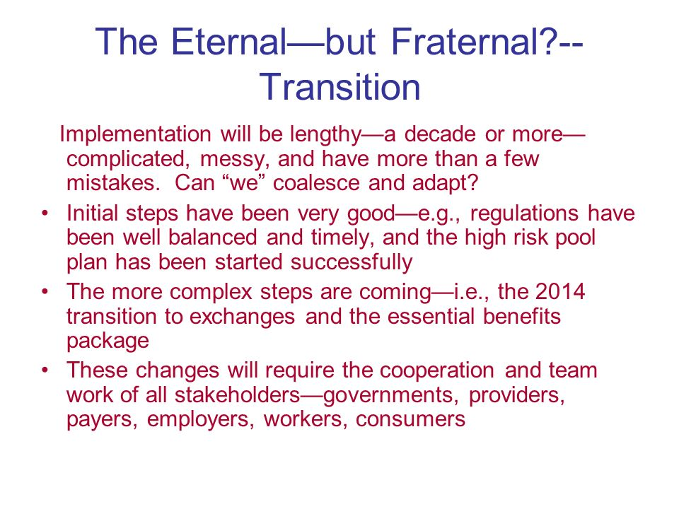 The Eternalbut Fraternal -- Transition Implementation will be lengthya decade or more complicated, messy, and have more than a few mistakes.