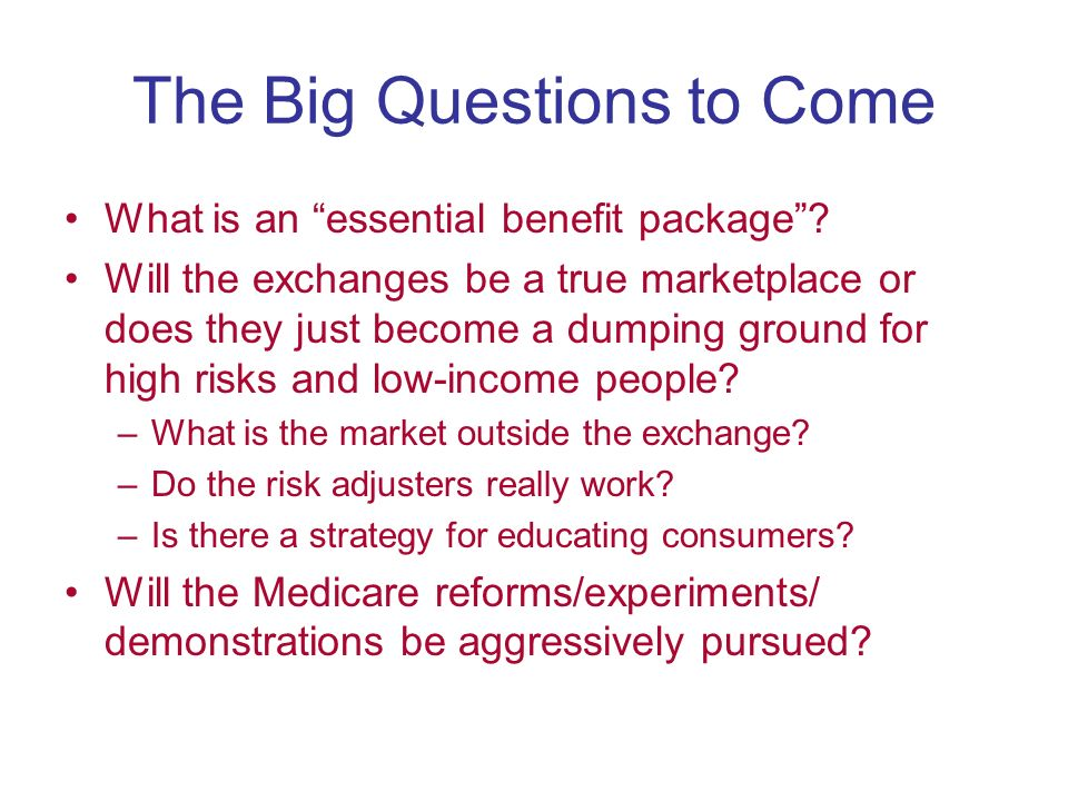 The Big Questions to Come What is an essential benefit package.