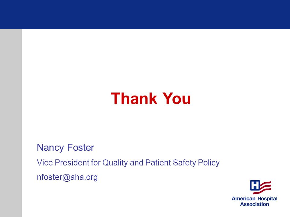 Thank You Nancy Foster Vice President for Quality and Patient Safety Policy