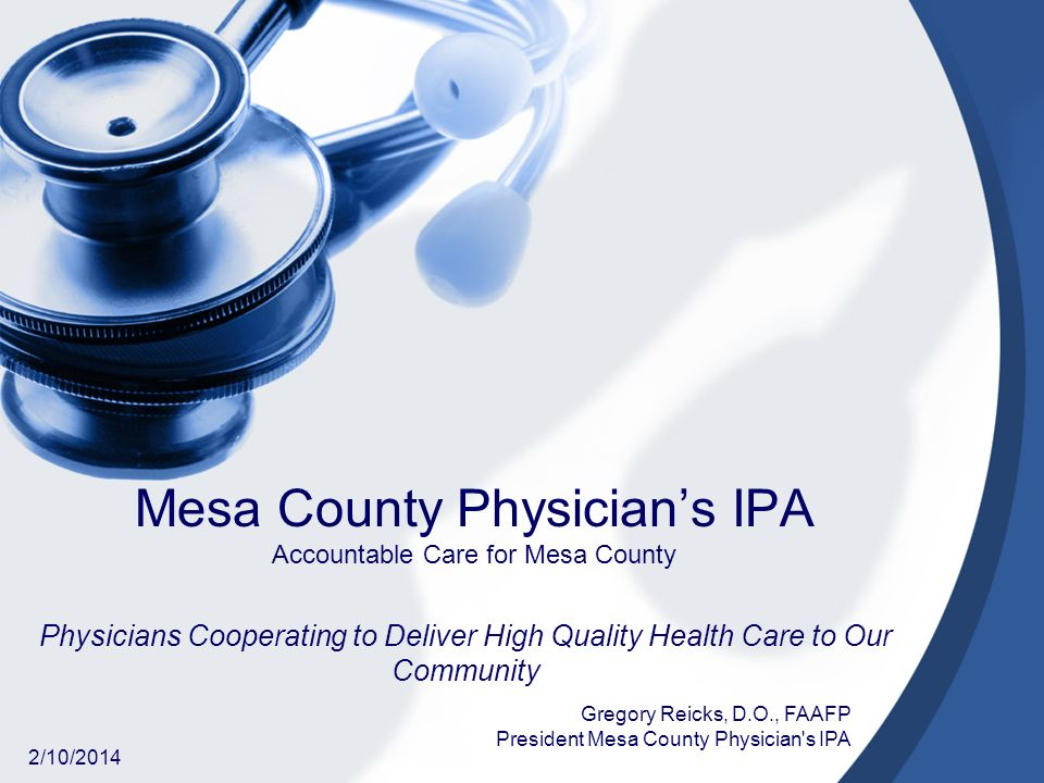 Mesa County Physicians IPA One of the lowest-cost markets in the country is Grand Junction, Colorado, a community of a hundred and twenty thousand that nonetheless has achieved some of Medicares highest quality-of- care scores Grand Junctions medical community was not following anyone elses recipe.