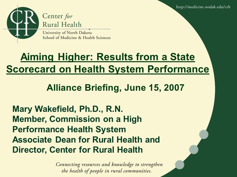 Aiming Higher: Results from a State Scorecard on Health System Performance Mary Wakefield, Ph.D., R.N.