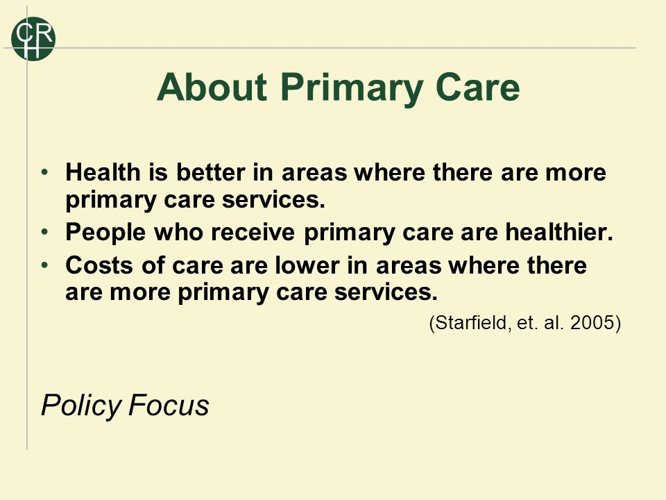 R C H About Primary Care Health is better in areas where there are more primary care services.