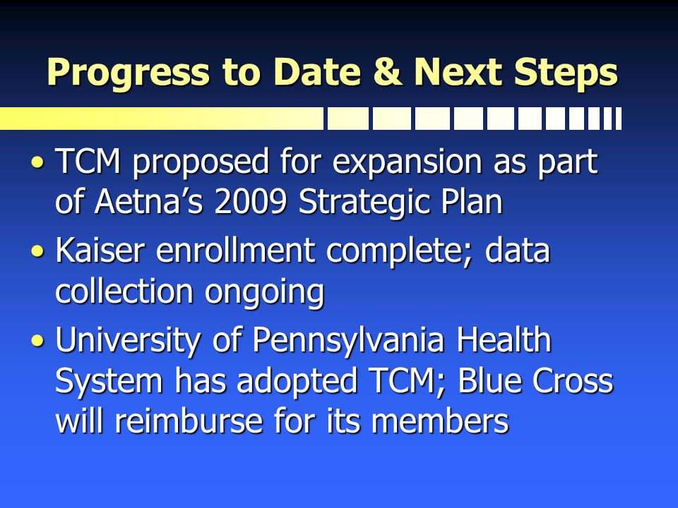 Progress to Date & Next Steps TCM proposed for expansion as part of Aetnas 2009 Strategic PlanTCM proposed for expansion as part of Aetnas 2009 Strate