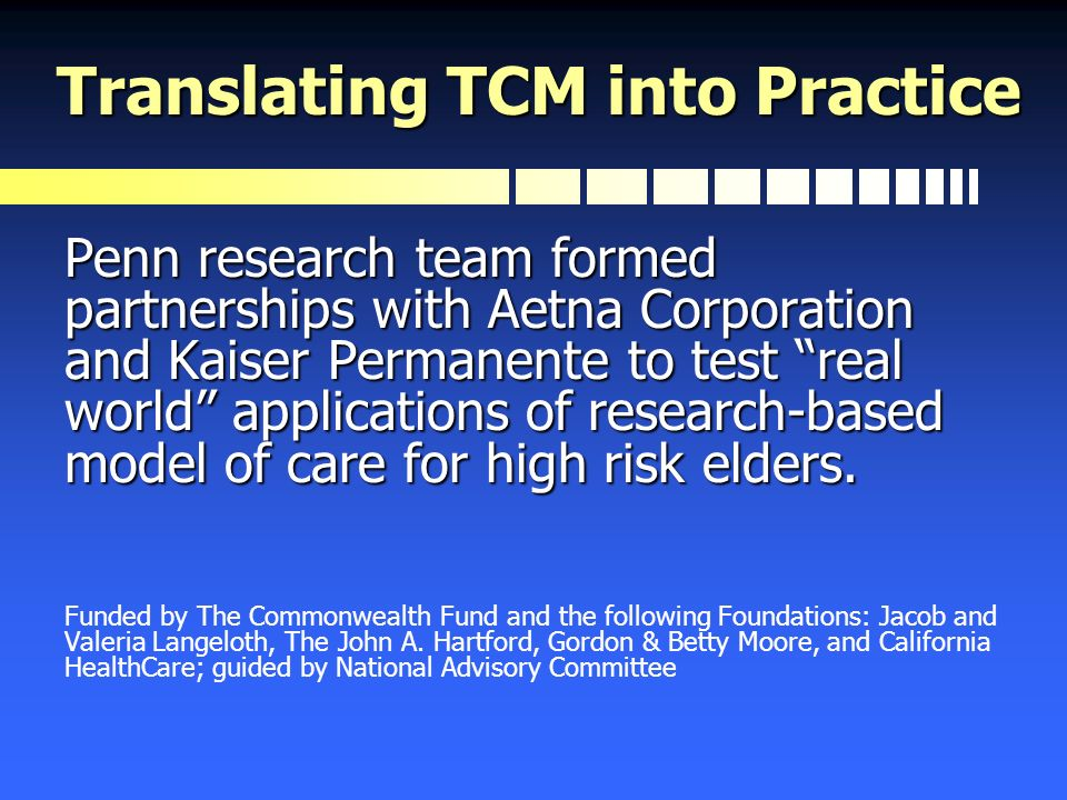 Translating TCM into Practice Penn research team formed partnerships with Aetna Corporation and Kaiser Permanente to test real world applications of r