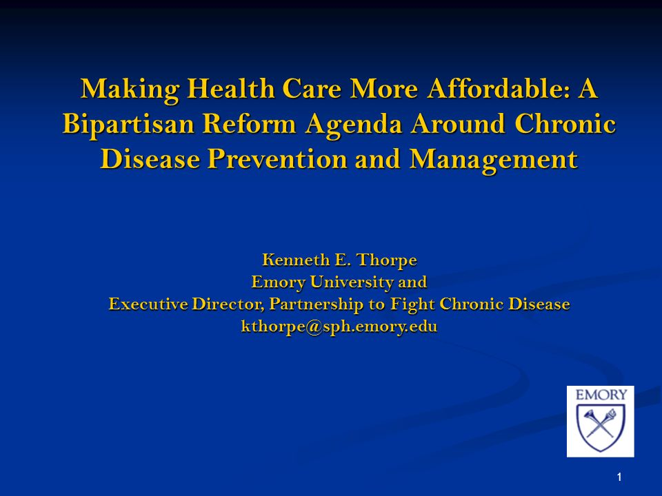 1 Making Health Care More Affordable: A Bipartisan Reform Agenda Around Chronic Disease Prevention and Management Kenneth E.