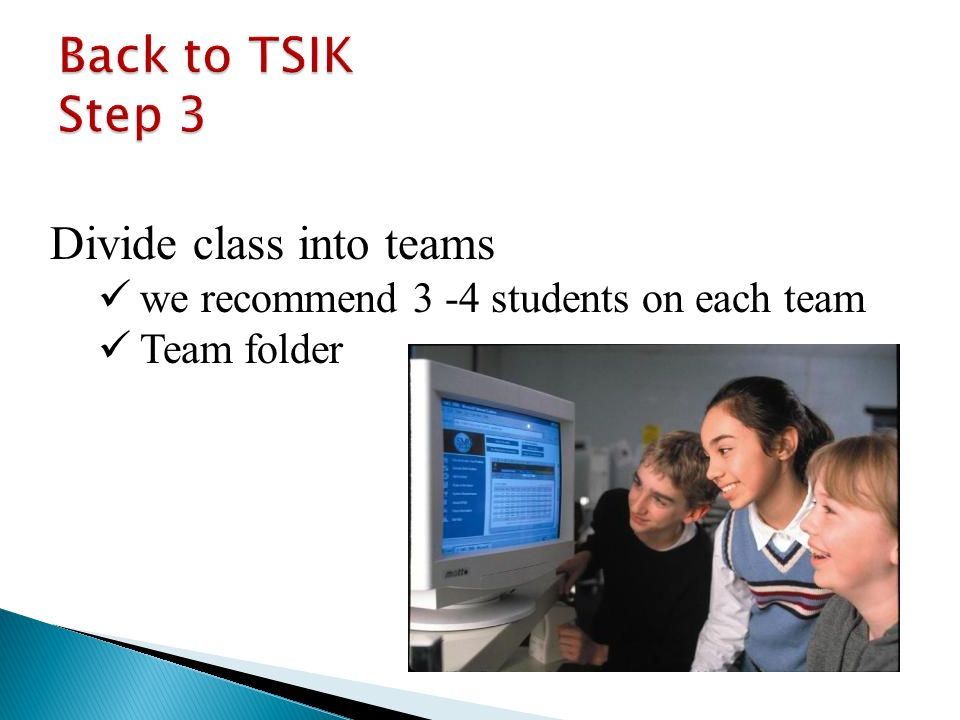 Divide class into teams we recommend 3 -4 students on each team Team folder