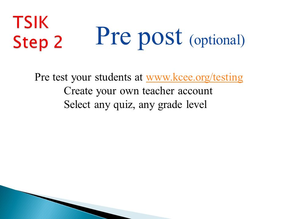 Pre post (optional) Pre test your students at www.kcee.org/testingwww.kcee.org/testing Create your own teacher account Select any quiz, any grade level