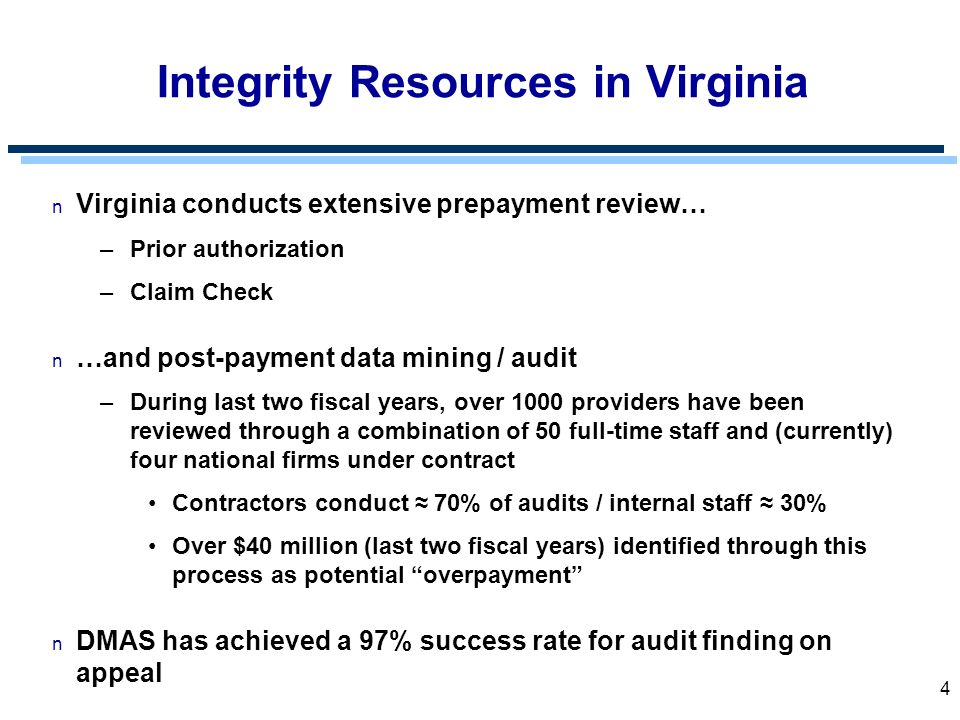 4 Integrity Resources in Virginia n Virginia conducts extensive prepayment review… –Prior authorization –Claim Check n …and post-payment data mining /