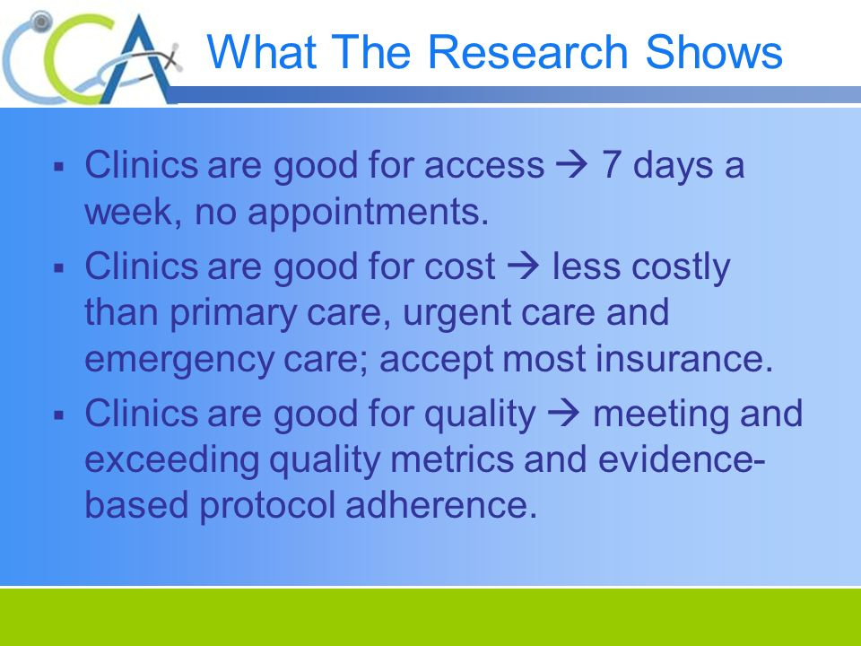 What The Research Shows Clinics are good for access 7 days a week, no appointments.