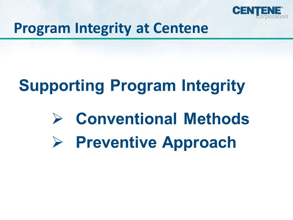 Program Integrity at Centene Conventional Methods Preventive Approach Supporting Program Integrity
