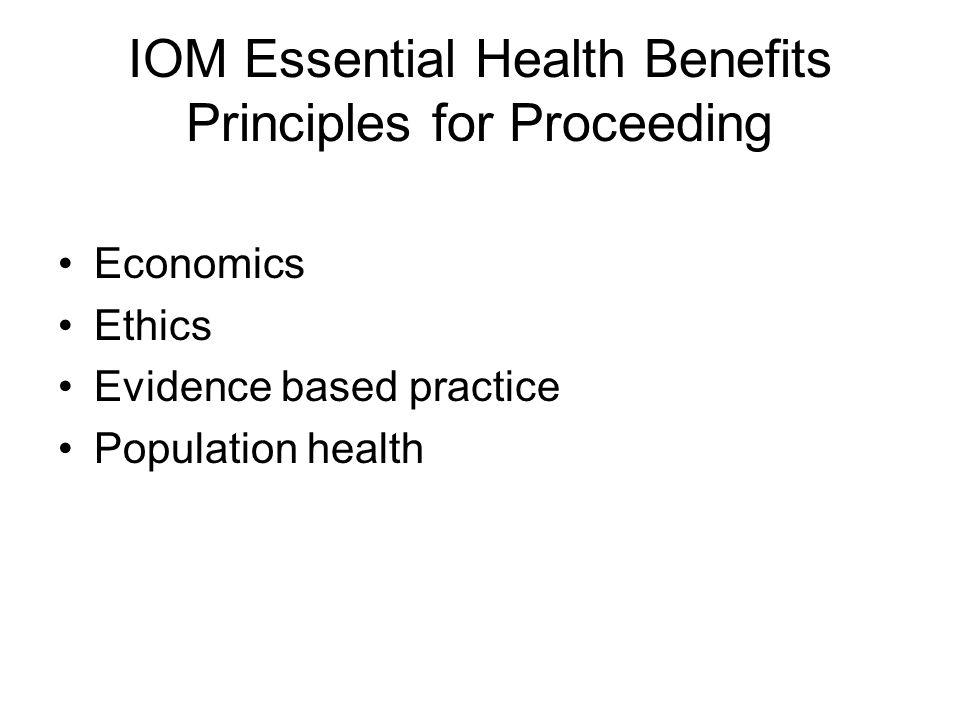 IOM Essential Health Benefits Principles for Proceeding Economics Ethics Evidence based practice Population health