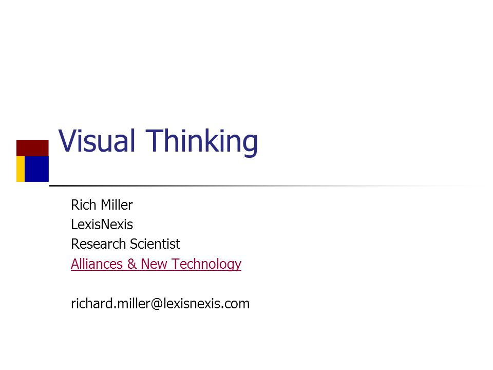 Visual Thinking Rich Miller LexisNexis Research Scientist Alliances & New Technology