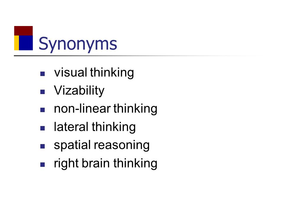 Synonyms visual thinking Vizability non-linear thinking lateral thinking spatial reasoning right brain thinking