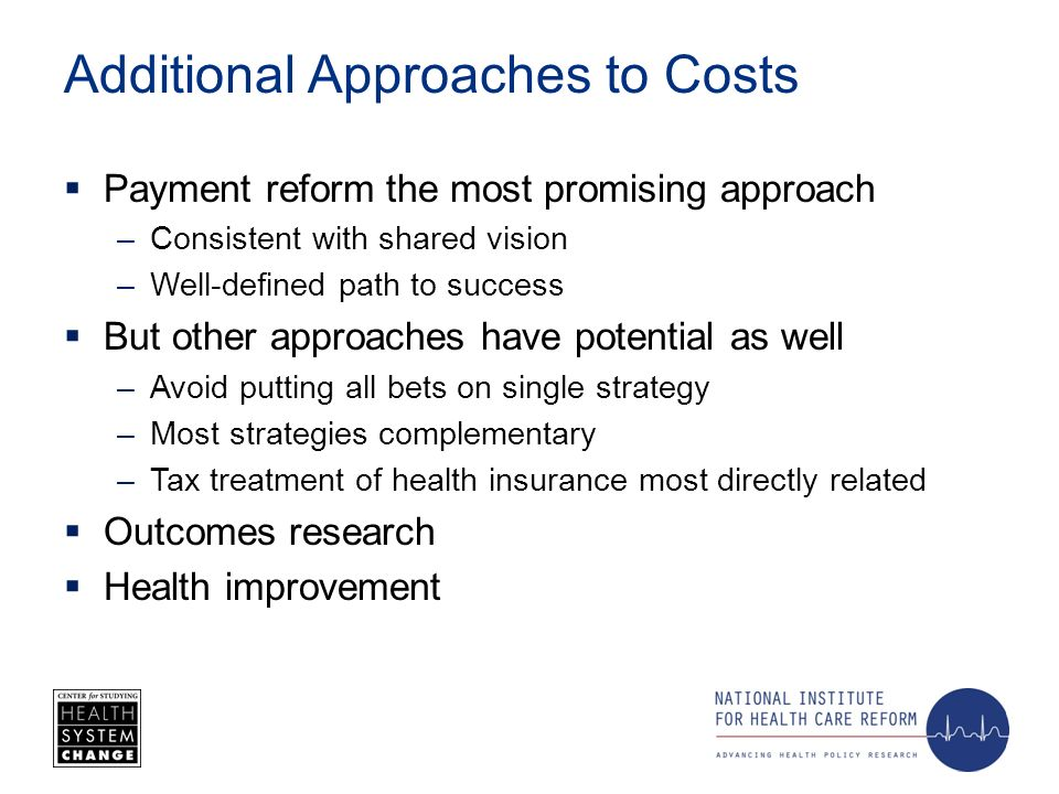 Additional Approaches to Costs Payment reform the most promising approach –Consistent with shared vision –Well-defined path to success But other appro