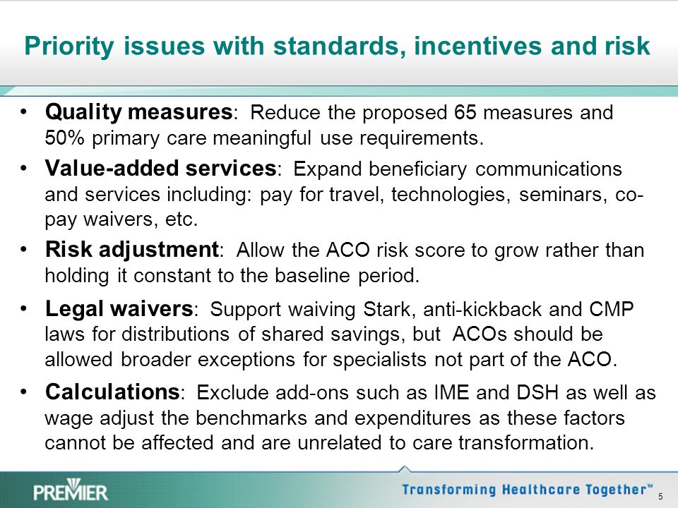 Priority issues with standards, incentives and risk Quality measures : Reduce the proposed 65 measures and 50% primary care meaningful use requirements.